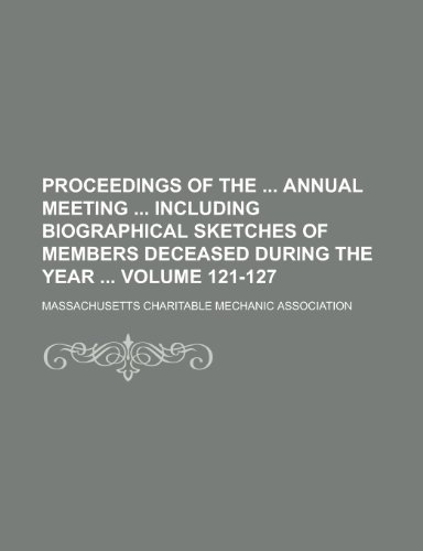 9781234096809: Proceedings of the Annual Meeting Including Biographical Sketches of Members Deceased During the Year Volume 121-127