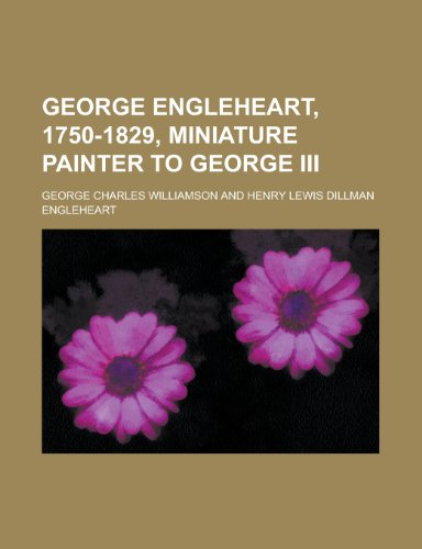 9781234110840: George Engleheart, 1750-1829, Miniature Painter to George III