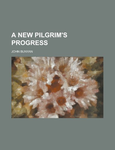 A New Pilgrim's Progress (1234115077) by Bunyan, John