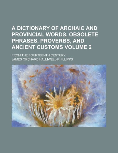 9781234119584: A dictionary of archaic and provincial words, obsolete phrases, proverbs, and ancient customs; from the fourteenth century Volume 2