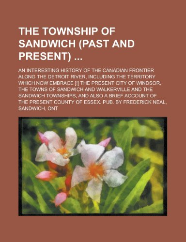 9781234137649: The Township of Sandwich (Past and Present); An Interesting History of the Canadian Frontier Along the Detroit River, Including the Territory Which No