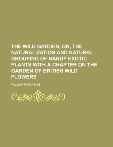 9781234139605: The Wild Garden, Or, the Naturalization and Natural Grouping of Hardy Exotic Plants with a Chapter on the Garden of British Wild Flowers