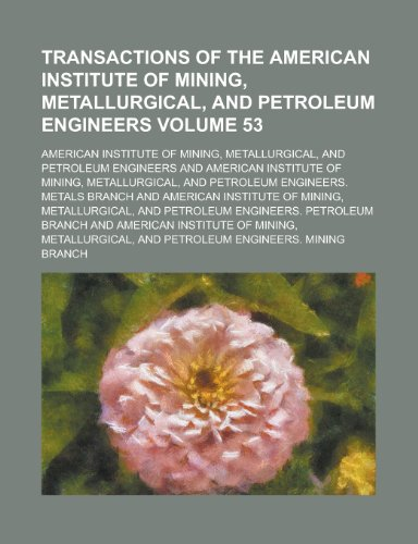 9781234142025: Transactions of the American Institute of Mining, Metallurgical, and Petroleum Engineers Volume 53