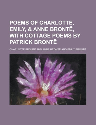 Poems of Charlotte, Emily, & Anne Bronte, with Cottage Poems by Patrick Bronte (1234151103) by U. S. Government