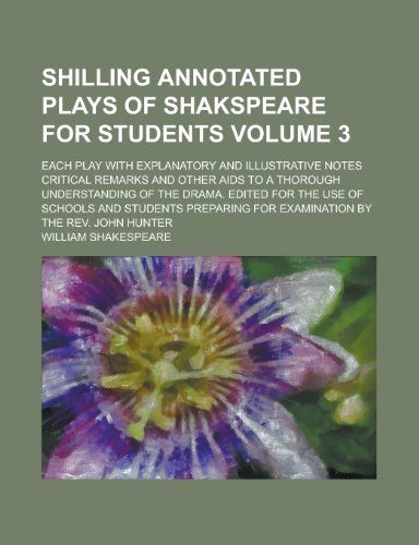 9781234175085: Shilling Annotated Plays of Shakspeare for Students; Each Play with Explanatory and Illustrative Notes Critical Remarks and Other AIDS to a Thorough U