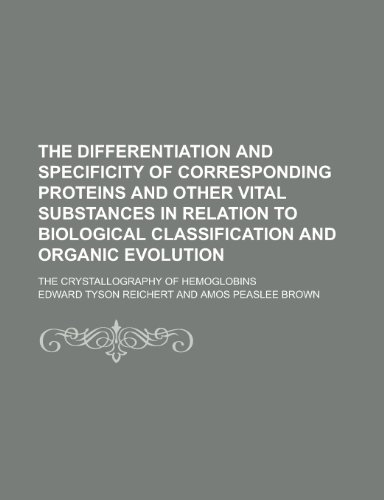 9781234183066: The Differentiation and Specificity of Corresponding Proteins and Other Vital Substances in Relation to Biological Classification and Organic Evolutio