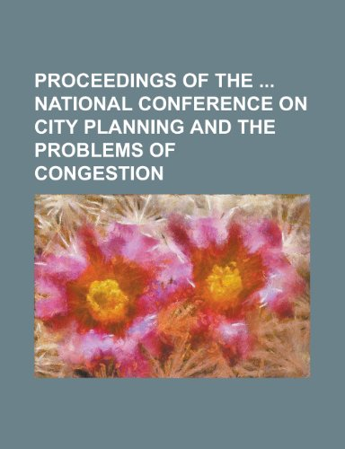 9781234203054: Proceedings of the National Conference on City Planning and the Problems of Congestion