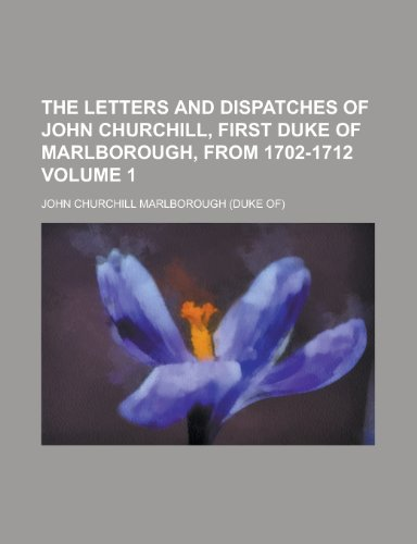 9781234215460: The Letters and Dispatches of John Churchill, First Duke of Marlborough, from 1702-1712 Volume 1