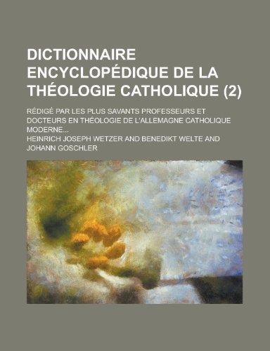 9781234247232: Dictionnaire Encyclopedique de La Theologie Catholique; Redige Par Les Plus Savants Professeurs Et Docteurs En Theologie de L'Allemagne Catholique Moderne... (2 )