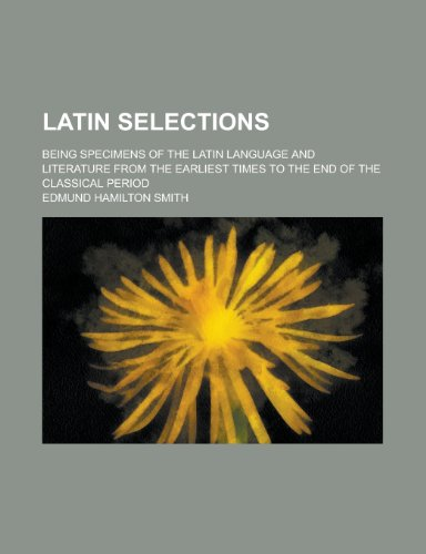 9781234251062: Latin Selections; Being Specimens of the Latin Language and Literature from the Earliest Times to the End of the Classical Period