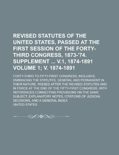 9781234275204: Revised Statutes of the United States, Passed at the First Session of the Forty-Third Congress, 1873-'74. Supplement V.1, 1874-1891; Forty-Third to Fi