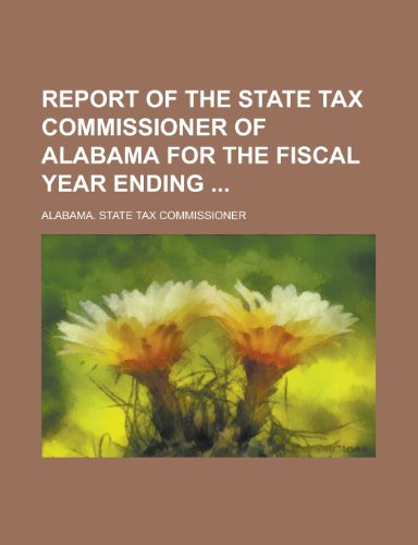 9781234290030: Report of the State Tax Commissioner of Alabama for the Fiscal Year Ending