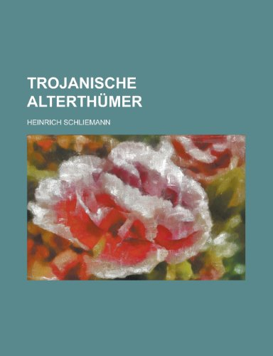 9781234302504: Trojanische Alterthumer