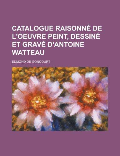 9781234306656: Catalogue Raisonne de L'Oeuvre Peint, Dessine Et Grave D'Antoine Watteau