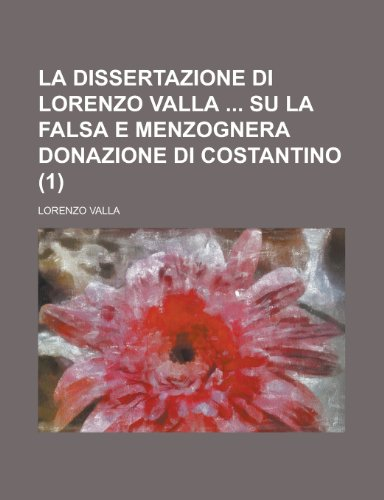 La dissertazione di Lorenzo Valla su la: Valla, Lorenzo