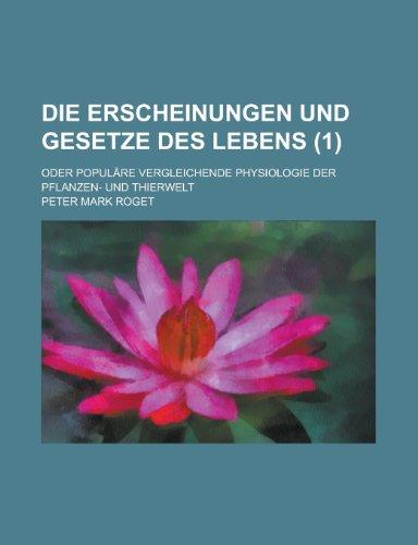 Die Erscheinungen und Gesetze des Lebens; oder populäre vergleichende Physiologie der Pflanzen- und Thierwelt (1) (German Edition) (1234340097) by Roget, Peter Mark