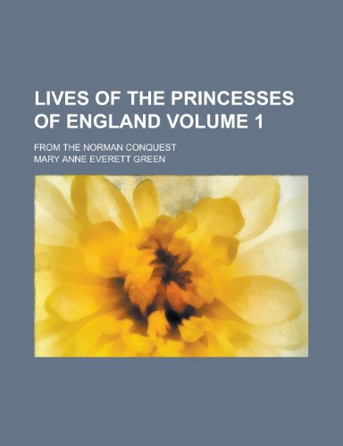 9781234341992: Lives of the princesses of England; from the Norman conquest Volume 1