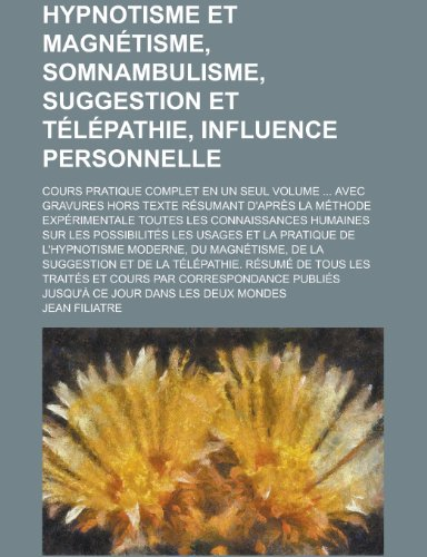 9781234345815: Hypnotisme Et Magnetisme, Somnambulisme, Suggestion Et Telepathie, Influence Personnelle; Cours Pratique Complet En Un Seul Volume Avec Gravures H
