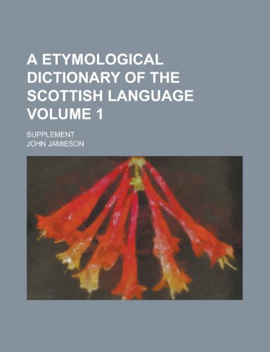 9781234351328: A etymological dictionary of the Scottish language; Supplement Volume 1