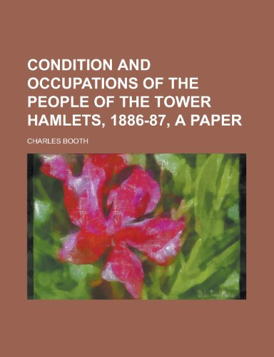 9781234362850: Condition and Occupations of the People of the Tower Hamlets, 1886-87, a Paper