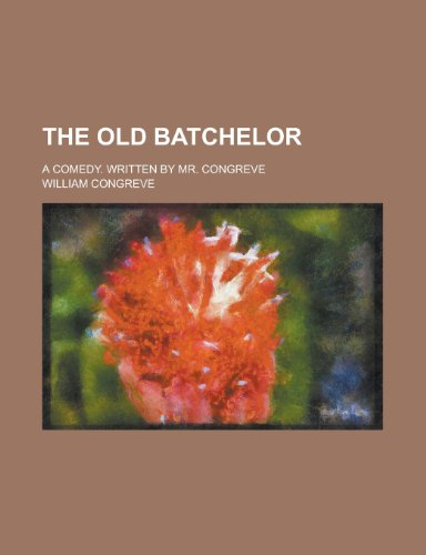 The Old Batchelor; A Comedy. Written by Mr. Congreve (1234368366) by Congreve, William