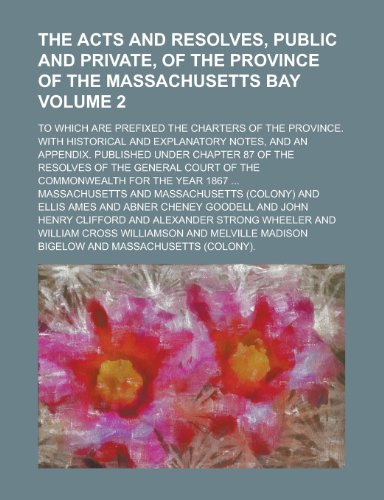 9781234370367: The acts and resolves, public and private, of the province of the Massachusetts bay; to which are prefixed the charters of the province. With ... Published under chapter 87 of the Volume 2