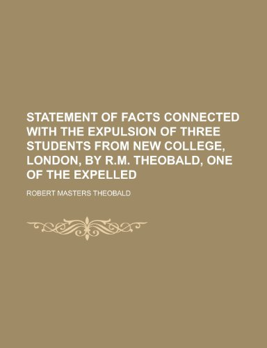 9781234379889: Statement of facts connected with the expulsion of three students from New college, London, by R.M. Theobald, one of the expelled
