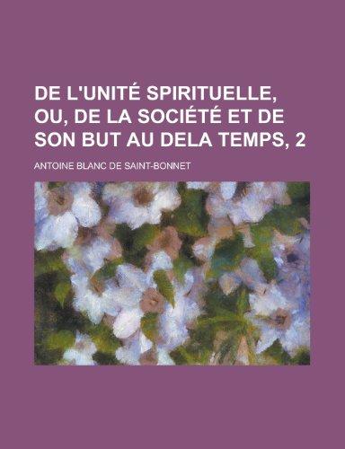 9781234417017: de L'Unite Spirituelle, Ou, de La Societe Et de Son But Au Dela Temps, 2