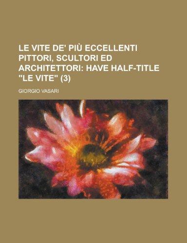Le vite de' più eccellenti pittori, scultori ed architettori Volume 3 (1234431041) by Vasari, Giorgio