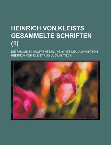Heinrich von Kleists gesammelte Schriften; Die Familie Schroffenstein. Penthesilea. Amphitryon Volume 1 (123443329X) by Kleist, Heinrich Von