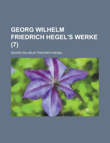 Georg Wilhelm Friedrich Hegel's Werke (7) (German Edition) (1234439301) by Hegel, Georg Wilhelm Friedrich
