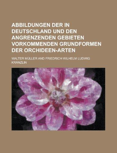 9781234451530: Abbildungen der in Deutschland und den angrenzenden Gebieten vorkommenden Grundformen der Orchideen-Arten