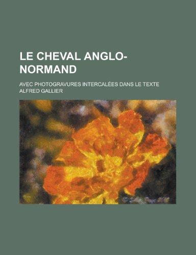 9781234461829: Le cheval Anglo-Normand; avec photogravures intercalées dans le texte (French Edition)