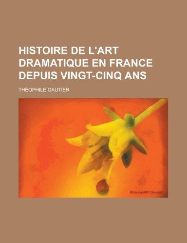 Histoire de l'art dramatique en France depuis vingt-cinq ans (French Edition) (1234462249) by Gautier, Théophile