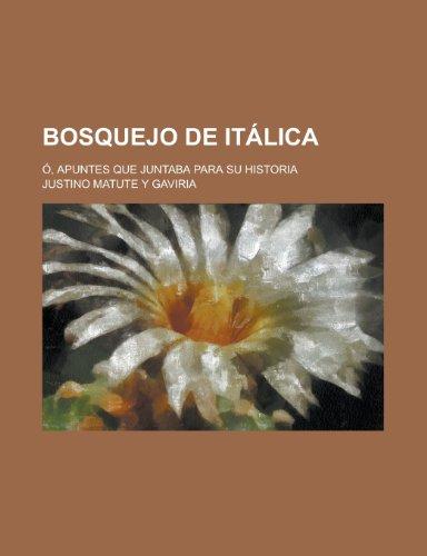 9781234463397: Bosquejo de Italica; O, Apuntes Que Juntaba Para Su Historia