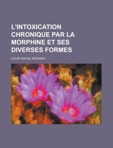 9781234470609: L'intoxication chronique par la morphine et ses diverses formes (French Edition)