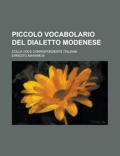9781234471026: Piccolo Vocabolario del Dialetto Modenese; Colla Voce Corrispondente Italiana