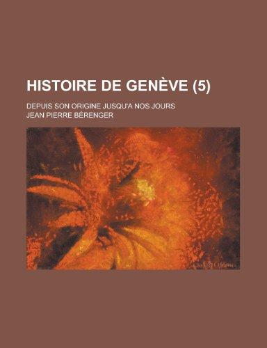 9781234474836: Histoire De Genève; Depuis Son Origine Jusqu'a Nos Jours (5 ) (French Edition)
