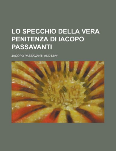 9781234477059: Lo Specchio Della Vera Penitenza Di Iacopo Passavanti