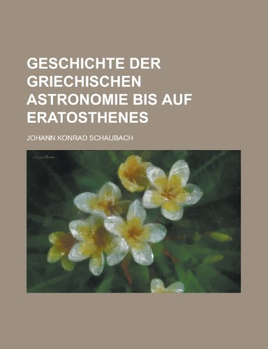 9781234477264: Geschichte Der Griechischen Astronomie Bis Auf Eratosthenes