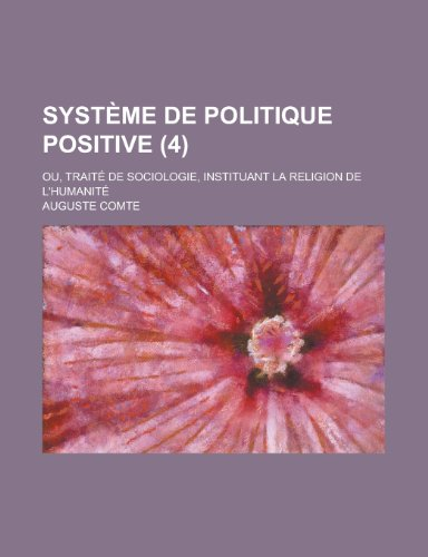 9781234481889: Systeme de Politique Positive; Ou, Traite de Sociologie, Instituant La Religion de L'Humanite (4)