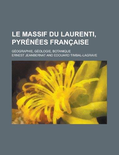 9781234491536: Le Massif Du Laurenti, Pyrenees Francaise; Geographie, Geologie, Botanique