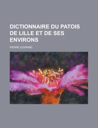 9781234495558: Dictionnaire Du Patois de Lille Et de Ses Environs