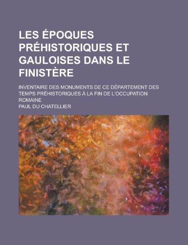 9781234502164: Les Epoques Prehistoriques Et Gauloises Dans Le Finistere; Inventaire Des Monuments de Ce Departement Des Temps Prehistoriques a la Fin de L'Occupation Romaine