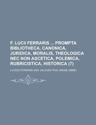 9781234516109: F. Lucii Ferraris Prompta Bibliotheca, Canonica, Juridica, Moralis, Theologica NEC Non Ascetica, Polemica, Rubricistica, Historica (7 )