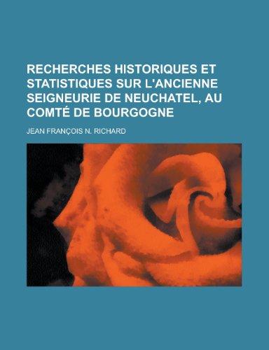 9781234518707: Recherches Historiques Et Statistiques Sur L'Ancienne Seigneurie de Neuchatel, Au Comte de Bourgogne