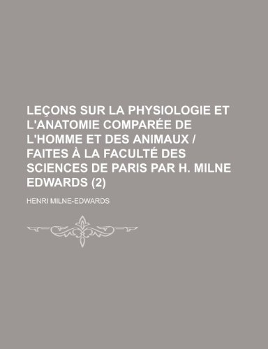 9781234521271: Lecons Sur La Physiologie Et L'Anatomie Comparee de L'Homme Et Des Animaux - Faites a la Faculte Des Sciences de Paris Par H. Milne Edwards (2)