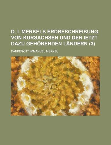 9781234522698: D. I. Merkels Erdbeschreibung von Kursachsen und den ietzt dazu gehörenden ländern (3)