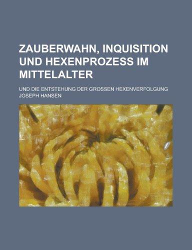 Zauberwahn, Inquisition und Hexenprozess im Mittelalter; und die Entstehung der grossen Hexenverfolgung (German Edition) (1234525763) by Hansen, Joseph