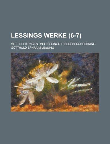 Lessings werke; Mit einleitungen und Lessings lebensbeschreibung (6-7 ) (German Edition) (1234527936) by Lessing, Gotthold Ephraim